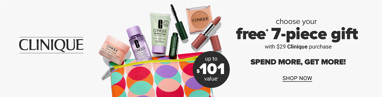Choose Your FREE* 7-Piece Gift with $29 Clinique purchase. Up to $101* Value. *One per customer, while supplies last. In store offer may vary.