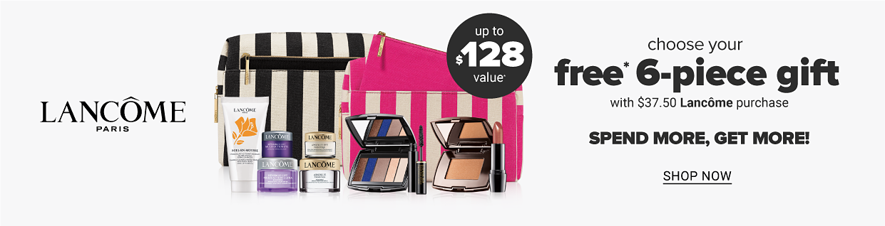 Choose Your FREE* 6-Piece Gift with $37.50 Lancome purchase. Up to $128* Value. *One per customer, while supplies last. In store offer may vary.