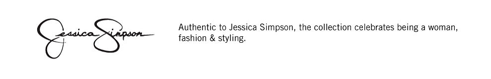 Jessica Simpson. Authentic to Jessica Simpson. the collection celebrates being a woman, fashion & styling.