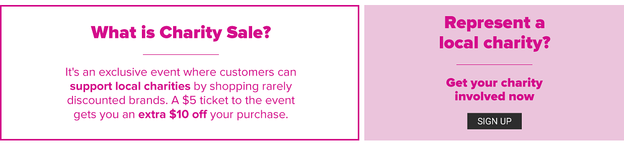 What is Charity Sale?  It's an exclusive event where customers can support local charities by shopping rarely discounted brands.