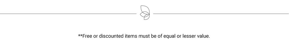 Free discounted item(s) must be of equal or lesser value.