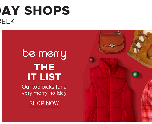 Be merry. The IT List. Our top picks for a very merry holiday. Shop Now.