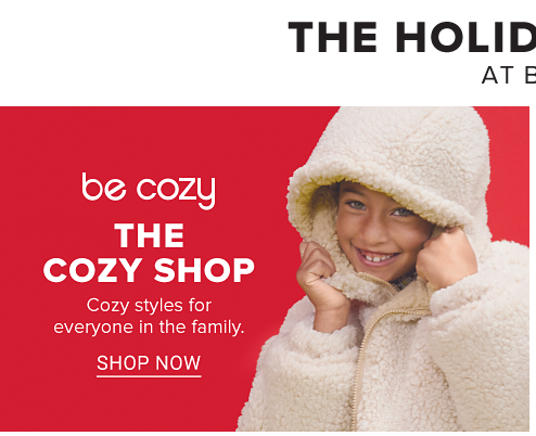 Be cozy. The Cozy Shop. Cozy styles for everyone in the family. Shop Now.