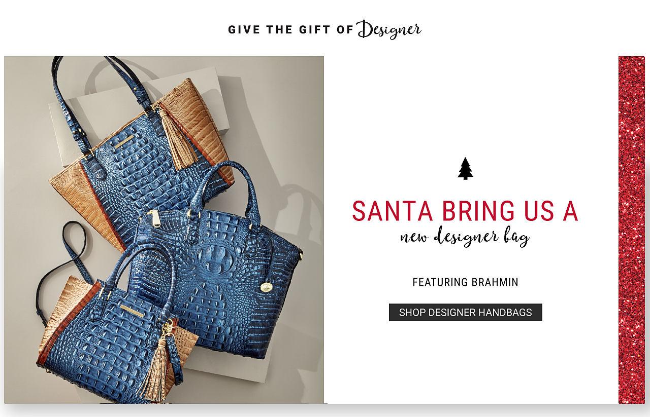 3 Brahmin handbags. Give the gift of designer. Santa, bring us a brand new bag featuring Brahmin. Shop designer handbags.