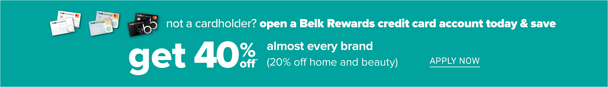 Not a cardholder? Open a Belk Rewards credit card account today & an save extra 40% off almost every brand. 20% off beauty, home & shoes. apply now.