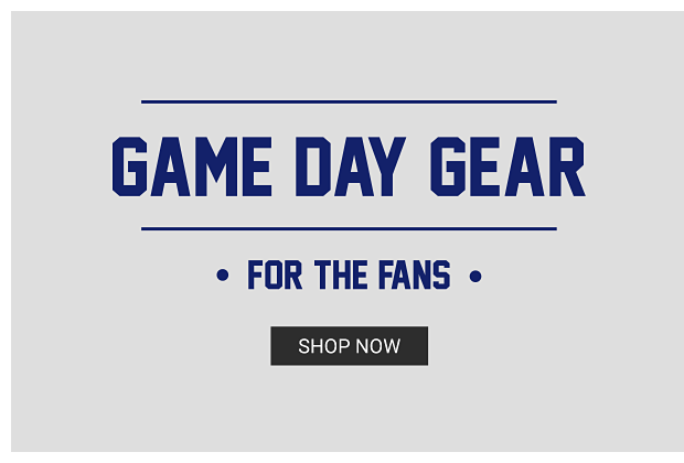 Game Day Gear. For the fans. Shop now.