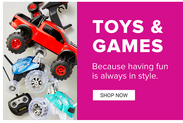 Toys & Games. Because having fun is always in style. Shop Now.