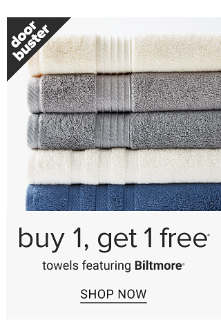 A stack of folded bath towels in a variety of colors. Doorbuster. Buy 1, Get 1 Free towels featuring Biltmore. Shop now.