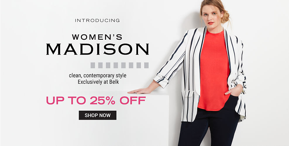 A woman wearing a white blazer with multi-colored vertical stripes, a red top & navy pants. Introducing Women's Madison. Clean, contemporary style. Exclusively at Belk. Up to 25% off. Shop now.