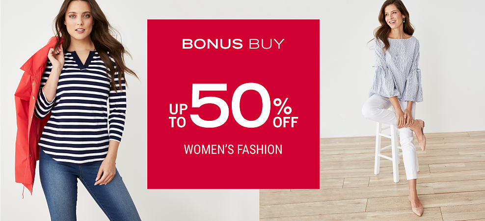 A woman wearing a long-sleeved black & white horizontal striped V-neck top, blue jeans & a red jacket over her shoulder. A woman wearing a light blue and white vertical striped long-sleeved top, white capris & neutral pointed toe flats. Bonus Buy. Up to 50% off women's fashion.