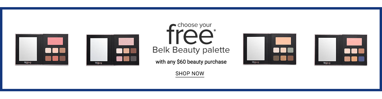 An assortment of beauty palettes. Choose your free Belk Beauty palette with any $60 beauty purchase. Shop now.