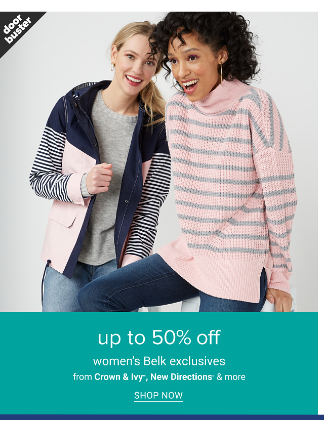 A woman wearing a navy, navy & white horizontal striped & light pink colorblock zip fron fleece over a light gray top & blue jeans standing next to a woman wearing a pink & gray horizontal striped cowl neck sweater & blue jeans. Doorbuster. Up to 50% off women's Belk exclusives from Crown & Ivy, New Directions & more. Shop now.