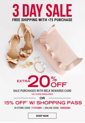 3 Day Sale - free shipping with $75 purchase   Extra 20% off* sale purchases with Belk Rewards Card {No Code Required} OR 15% off* w/ shopping pass {In Store Code: 71741889   Online Code: 75835284}. Shop Now.