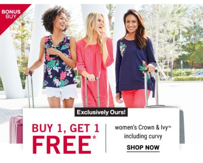 Bonus Buy - Buy 1, get 1 free* women's Crown & Ivy™ including curvy - Exclusively ours! Shop Now.