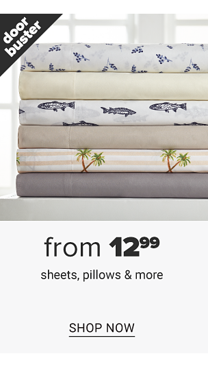 A stack of folded sheets in a variety of colors & prints. Doorbuster. From $12.99 sheets, pillows & more. Shop now.
