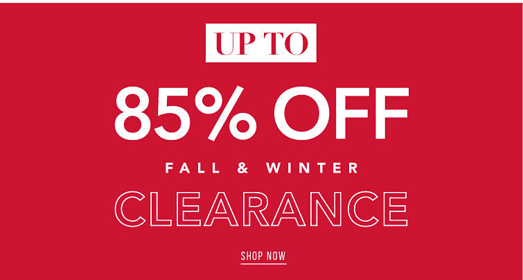Up To 85% Off Fall and Winter Clearance Shop Now