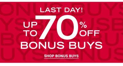 Last Day! Up to 70% off Bonus Buys. Shop Bonus Buys.