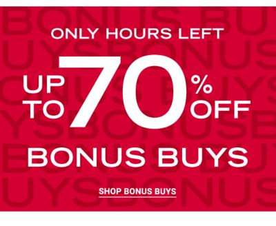 Only Hours Left! Up to 70% off Bonus Buys. Shop Bonus Buys.