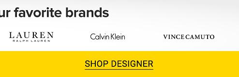 Up to 25% off your favorite brands. Jessica Simpson, Karen Kane, Michael Michael Kors, Lauren Ralph Lauren, Calvin Klein and Vince Camuto logos. Shop designer.