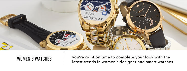 Women's Watches you're right on time to complete your look with the latest trend in women's designer and smart watches