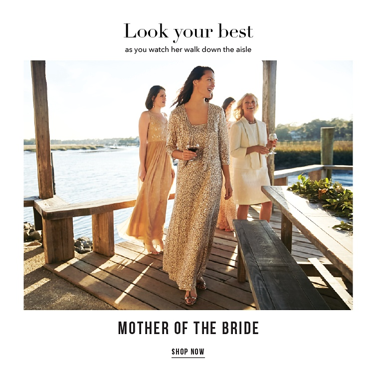 Look your best as you watch her walk down the aisle. Mother of the Bride. Shop Now.