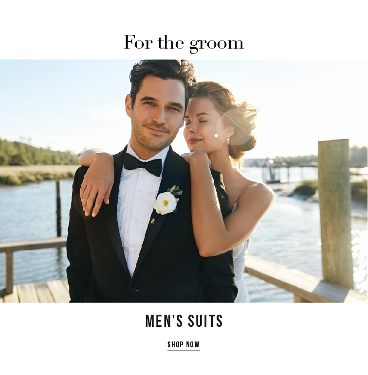 For the Groom. Men's Suits. Shop Now