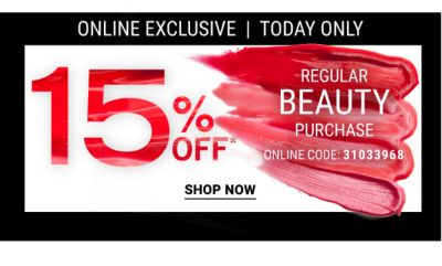 Online Exclusive - Today Only | 15% off* regular beauty purchase {Online Code: 31033968}. Shop Now.