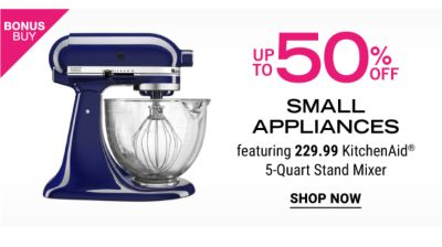 Bonus Buy - Up to 50% off small appliances featuring $229.99 KitchenAid® 5-Quart Stand mixer. Shop Now.