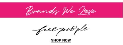 Brands we Love - Free People. Shop Now.