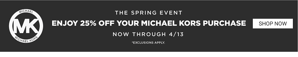 The Michael Kors logo. The spring event. Enjoy 25% off your Michael Kors purchase now through March 26, 2020. Exclusions apply