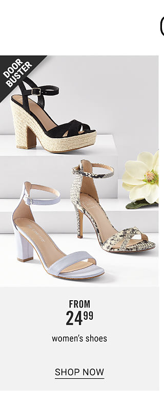 Complete the Look & Save. An assortment of women's shoes in a variety of colors & styles. Doorbuster. From $24.99 women's shoes. Shop now.