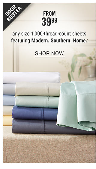 Two stacks of folded sheets in a variety of colors. Doorbuster. From $39.99 any size 1000 thread count sheets featuring Modern Southern Home. Shop now.
