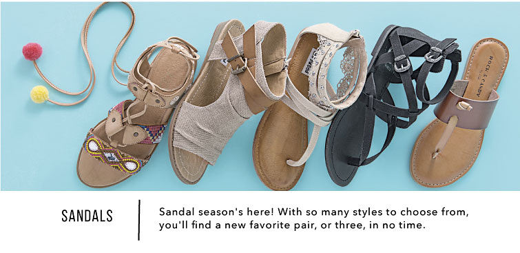 Sandals. Sandal season's here! With so many styles to choose from, you'll find a new favorite pair, or three, in no time.
