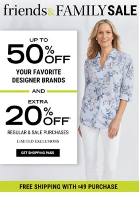 Friends & Family Sale - Up to 50% off your favorite designer brands and Extra 20% off* regular & sale purchases {LIMITED EXCLUSIONS} {Free Shipping with $49 Purchase}. Get Shopping Pass.