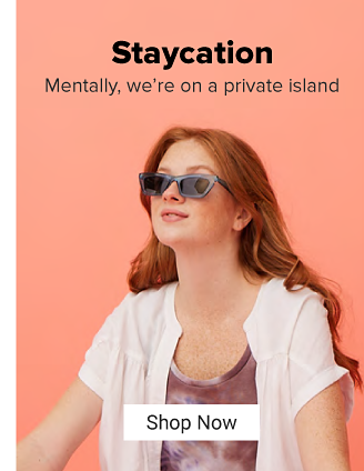 Staycation. Mentally, we're on a private island. Shop now
