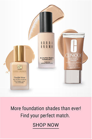 3 bottles of foundation. More foundation shades than ever! Find your perfect match. Shop now.