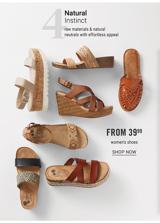 An assortment of women's sandals in a variety of colors & styles. Trend 4. Natural Instinct. Raw materials & natural neutrals with effortless appeal. From $39.99 women's shoes. Shop now.