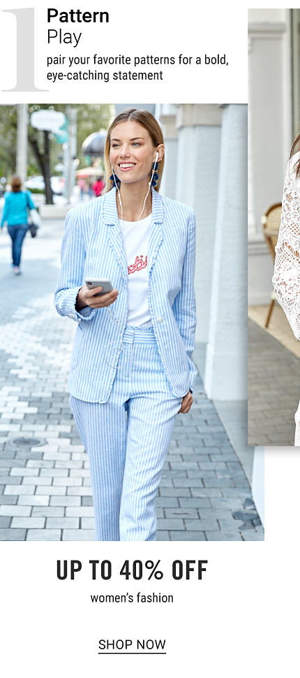 A woman wearing a light blue & white vertical striped jacket & matching pants & a white tee with a red front graphic. Trend 1. Pattern Play. Pair your favorite patterns for a bold, eye catching statement. Up to 40% off women's fashion. Shop now.