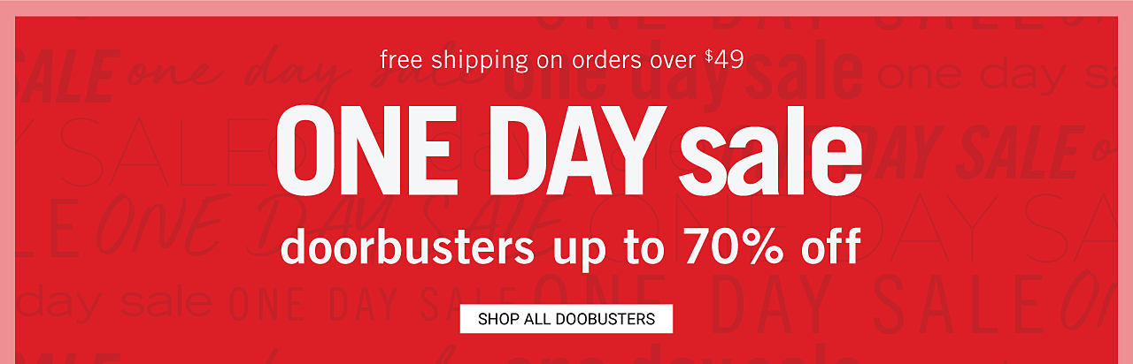 Free Shipping on Orders Over $49. One Day Sale Doorbusters. Up to 70% off. Shop all Doorbusters.
