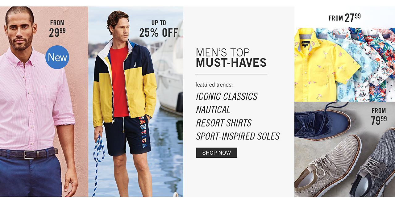 New. Men's Top Must Haves. Featured trends. Iconic Classics. Nautical. Resort Shirts. Sport Inspired Soles. Shop now. A man wearing a pink long sleeved button front shirt & navy pants. Iconic Classics. From $29.99. A man wearing a yellow & navy colorblock windbreaker, a red T shirt & navy shorts with a multi colored Nautica logo on the side. Up to 25% off Nautical. An assortment of men's short sleeved button front shirts. Resort Shirts. From $27.99. An assortment of men's casual shoes in a variety of colors & styles. Sport Inspired Soles. From $79.99.
