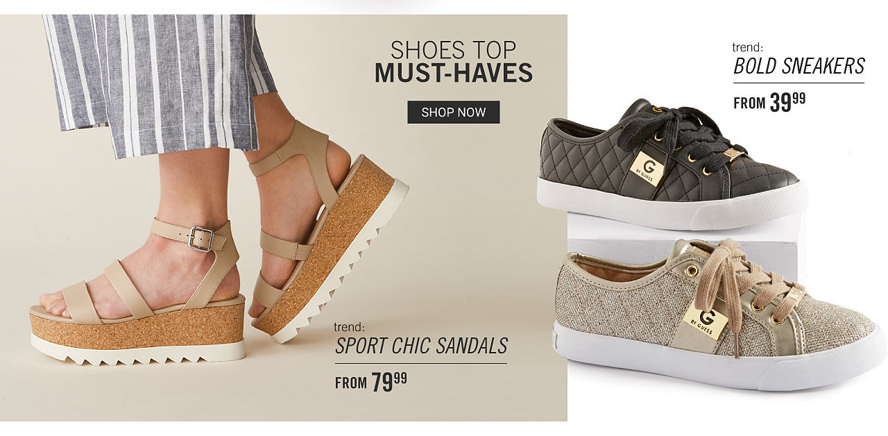 Shoes Top Must Haves. Shop now. A woman wearing gray & white vertical striped pants & beige strappy flat sandals. Trend. Sport Chic Sandals. From $79.99. A brown quilted sneaker & a beige quilted sneaker. Trend. Bold Sneakers. From $39.99.
