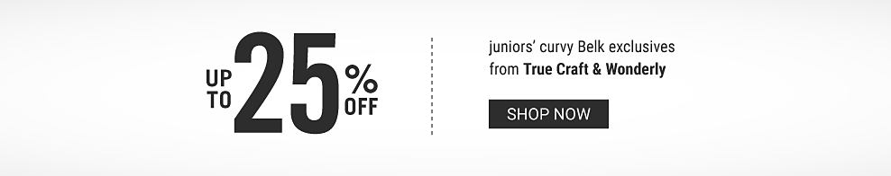 Up to 25% off juniors curvy Belk exclusives from True Craft & Wonderly. Shop now.