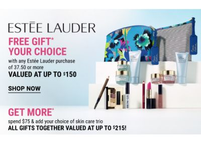Estée Lauder Free Gift, Your Choice with any Estée Lauder purchase of 37.50 or more. Valued at up to $150. Get More - Spend $75 & add your choice of skin care trio. All gifts together valued at up to $215. Shop now.
