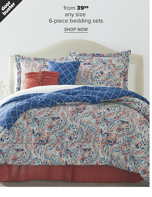 A bed made up with a paisley comforter in a variety of colors with matching pillows. Doorbuster. From 39.99 any size 6-piece bedding sets. Shop now.