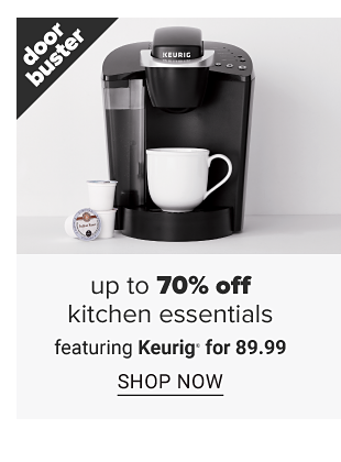 A black coffeemaker. Doorbuster. Up to 70 percent off kitchen essentials featuring Keurig for 89.99. Shop now.