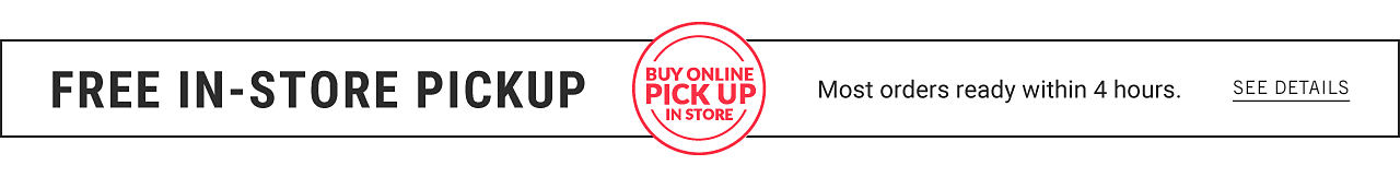 Free In Store Pick Up. Buy Online. Pick Up In Store. Most orders ready within 4 hours. See details.