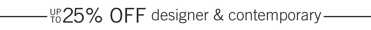Up to 25% off designer & contemporary.