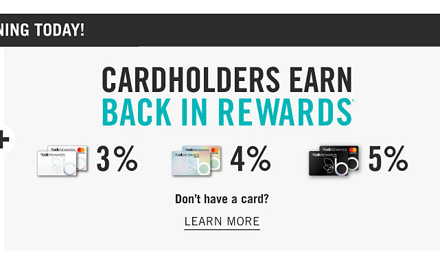 Cardholders earn 3% back in rewards with Belk Rewards credit card, 4% back in rewards with Belk Premier Rewards credit card & 5% back in rewards with Belk Elite Rewards credit card. Don't have a card? Learn more.