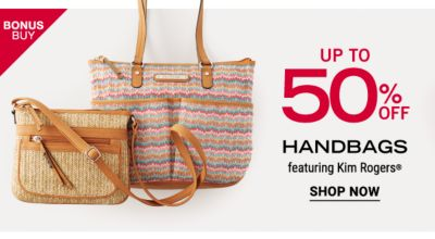 Bonus Buy - Up to 50% off handbags featuring Kim Rogers®. Shop Now.