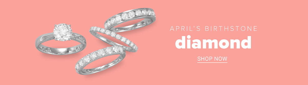 April's birthstone is diamond. Shop now.